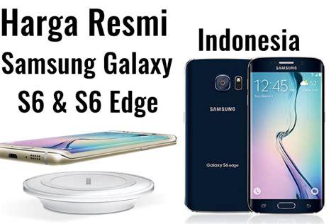Harga Samsung S6 Resmi inilah harga resmi samsung galaxy s6 dan s6 edge di