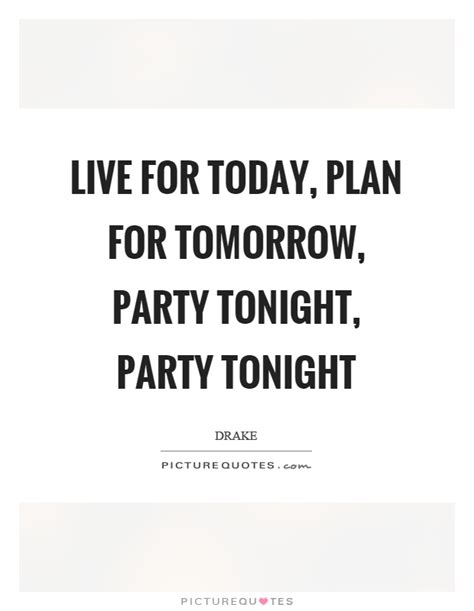Plan For Today Quotes live for today quotes sayings live for today picture