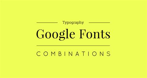 design google typography 10 great google font combinations for your next design project