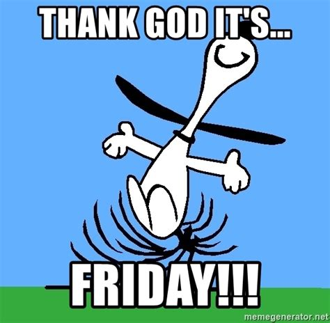 Thank God Its Friday Memes - thank god it s friday my snoopy dance meme generator