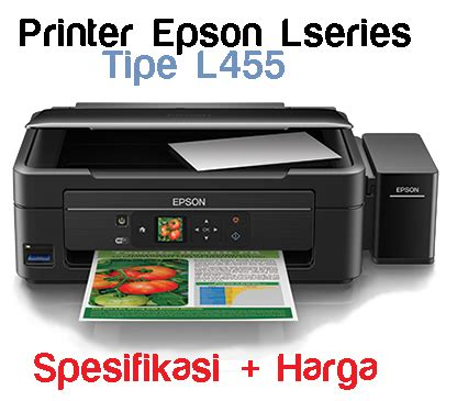 Printer Epson Dan Spesifikasi spesifikasi printer epson l455 dan harga tebarunya maret april 2018 printer heroes