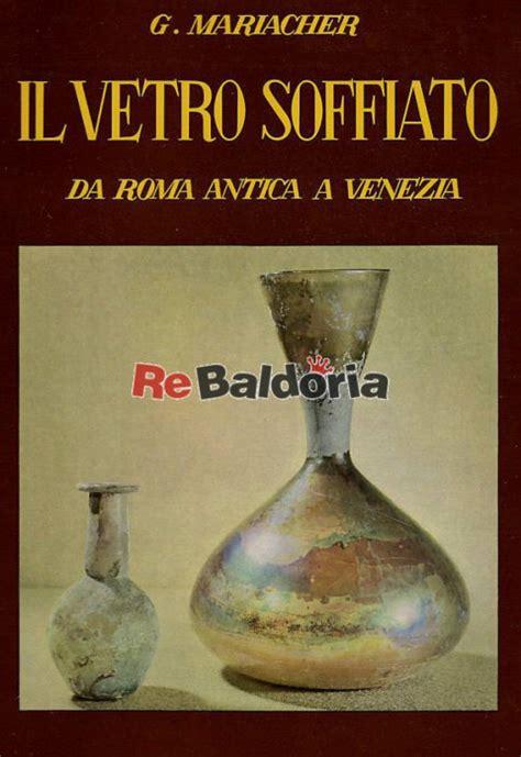 nazionale lavoro venezia il vetro soffiato da roma antica a venezia