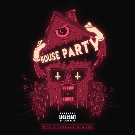 house party music list house party ft danny brown party thieves vip edit