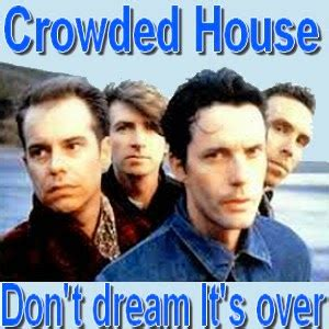 crowded house don t dream it s over 187 music crowded house don t dream it s over