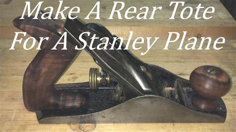 making  rear tote   stanley plane youtube