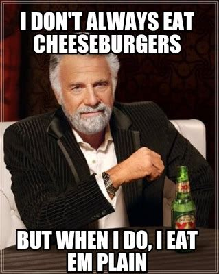 Plain Memes - meme creator i don t always eat cheeseburgers but when i