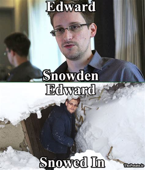 Snowden Meme - edward snowden edward snowed in meme the potato