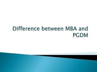 Pgdm And Mba Difference ppt difference between pgdm and mba powerpoint