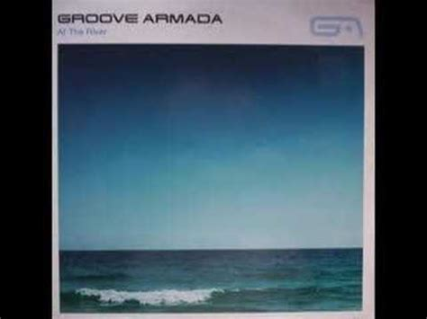 at the river groove armada groove armada quot at the river quot 0530060