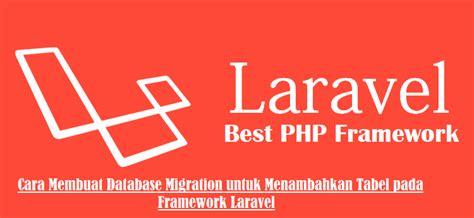 membuat website laravel cara membuat database migration untuk menambahkan tabel