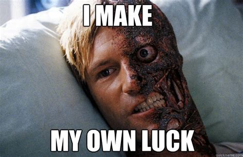 Make A Meme With My Own Picture - i make my own luck two face quickmeme