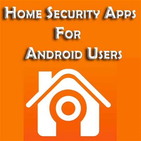 top 4 free android apps for better home security