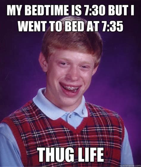 Bedtime Meme - my bedtime is 7 30 but i went to bed at 7 35 thug life