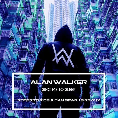 Kaos Alan Walker Sing Me To Sleep alan walker sing me to sleep roberto rios x dan sparks