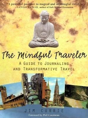 the mindful traveler a guide to journaling and transformative travel books the mindful traveler jim currie 9780812694215