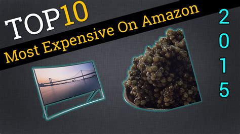 amazon most popular top 10 most expensive items on amazon 2015 best