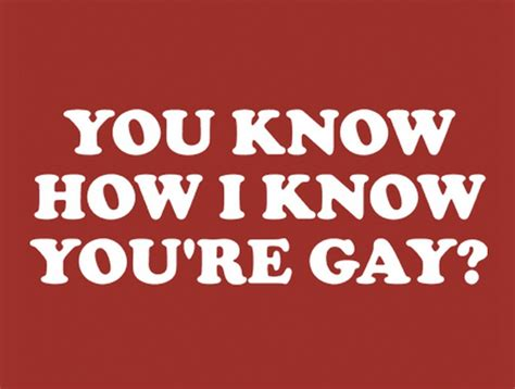 You Know How I Know You Re Gay Meme - the university of california wants to know if you re gay