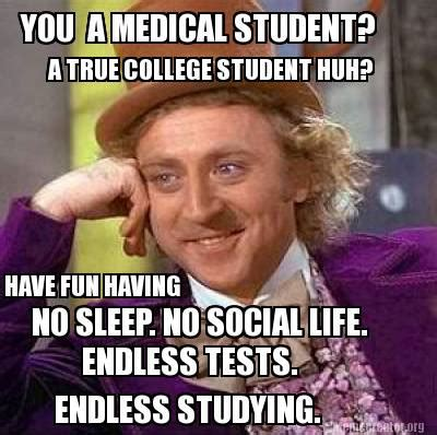 Have Fun Meme - meme creator you a medical student have fun having no