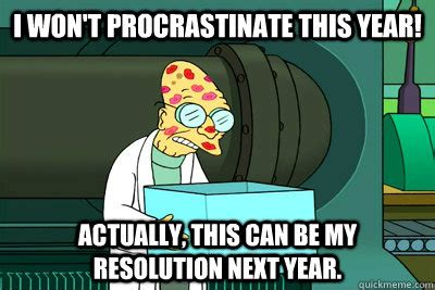 i won t procrastinate this year actually this can be my