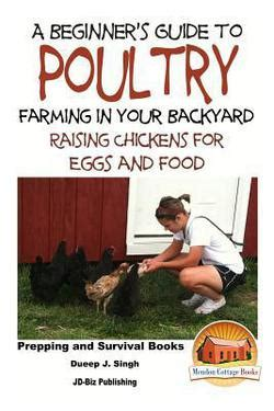 raising chickens for eggs in your backyard a beginner s guide to poultry farming in your backyard