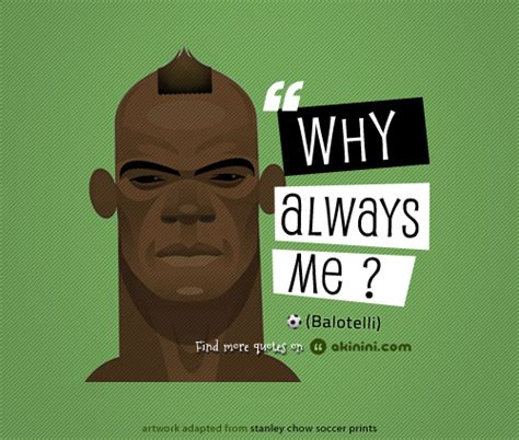 Always Me quot why always me quot mario balotelli quote quot why always me flickr