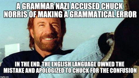 Grammar Meme Generator - chuck still roundhouse kicked the english language for