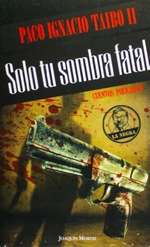 libro ests fatal solo tu sombra fatal librer 237 a le 243 n