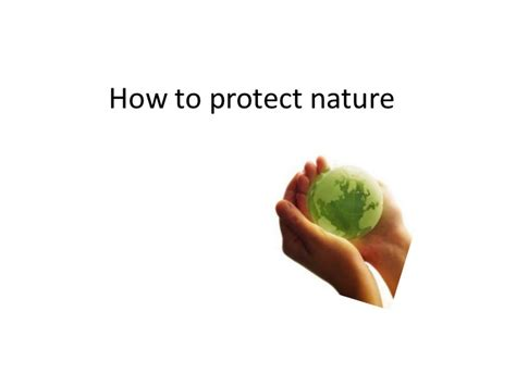 how to protection how to protect nature environmental problems