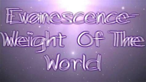 cgv lyrics evanescence weight of the world lyrics youtube