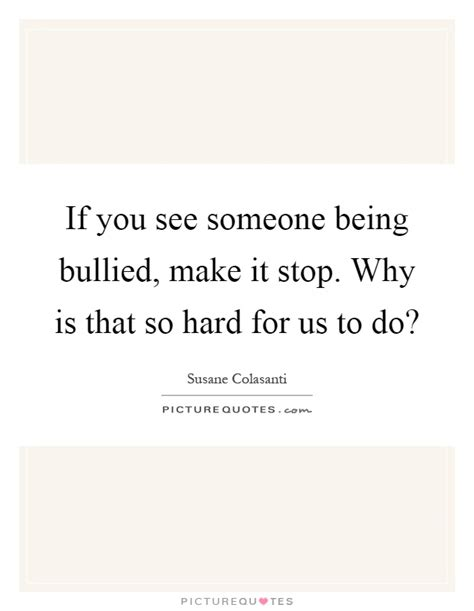 Someone Stop Us by Being Bullied Quotes Sayings Being Bullied Picture Quotes