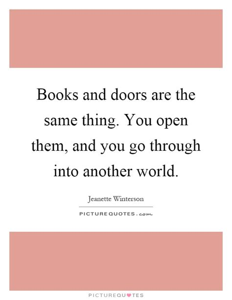 books opened the doors of the world to me huffpost books and doors are the same thing you open them and you go picture quotes