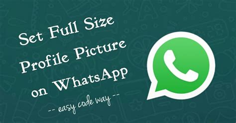 whts app profile how to set full size photo on whatsapp profile picture