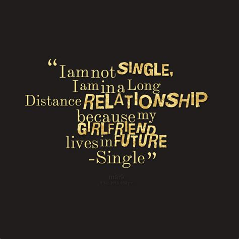 I Am Not Single inspirational distance relationship quotes quotesgram