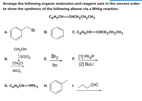 define arrange arrange the following organic molecules and reagen