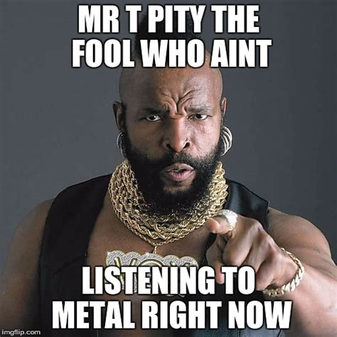 Mr T Meme - mr t pity the fool meme imgflip