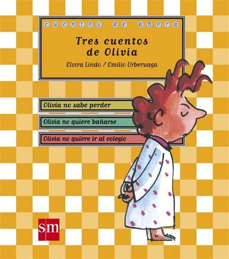 cuentos de ahora olivia tres cuentos de olivia literatura infantil y juvenil sm