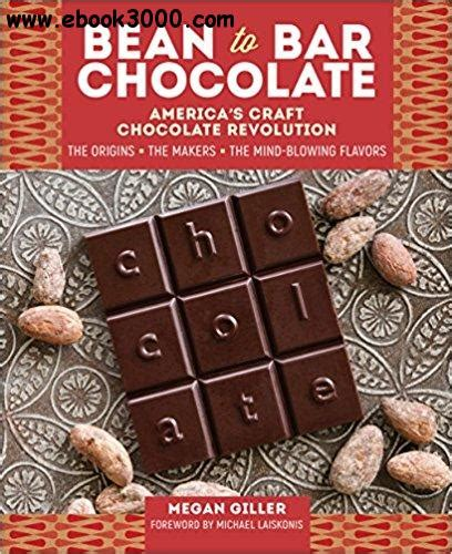 chocolate from bean to bar to s more books bean to bar chocolate america s craft chocolate