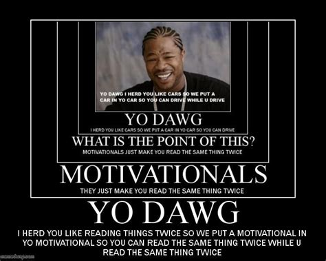 Yo Dawg Memes - image 81250 xzibit yo dawg know your meme