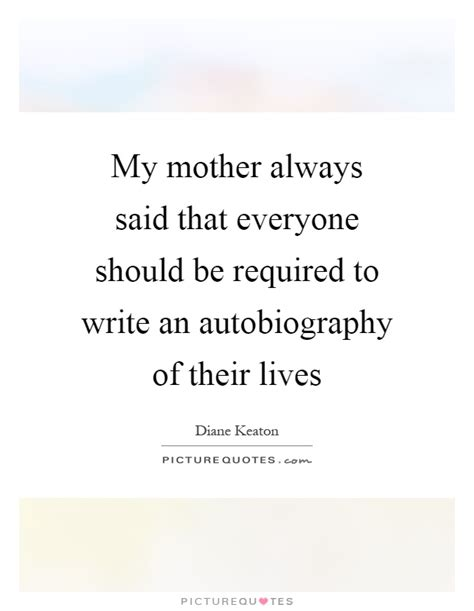 write biography your mother my mother always said that everyone should be required to