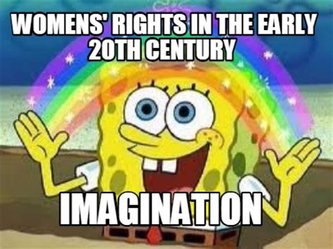 Womens Rights Memes - meme creator womens rights in the early 20th century