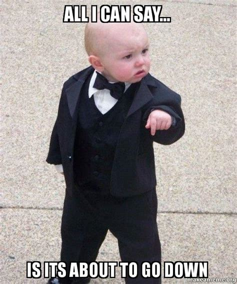 Baby Godfather Memes - all i can say is its about to go down godfather baby