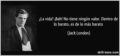 imagenes de jack london 191 la vida 161 bah no tiene ning 250 n valor dentro de lo barato
