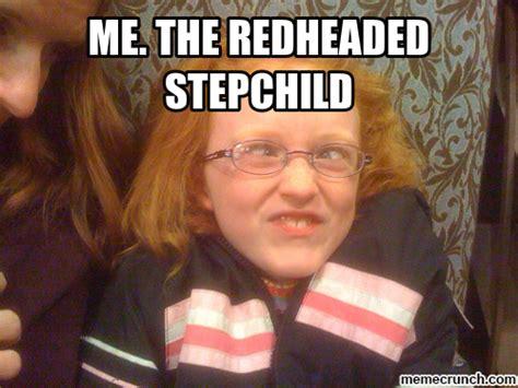 Red Head Meme - me the redheaded stepchild