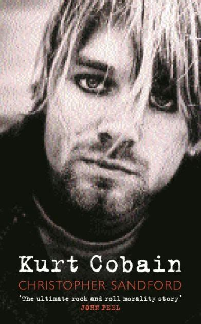 biography of kurt cobain book kurt cobain by christopher sandford paperback barnes
