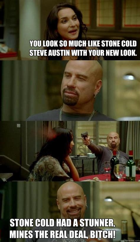 Stone Cold Steve Austin Memes - you look so much like stone cold steve austin with your