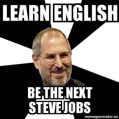 Learn English Meme - meme steve jobs learn english be the next steve jobs