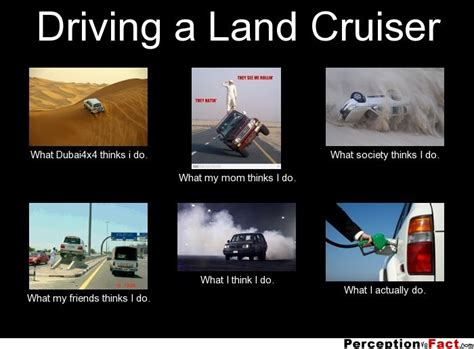 Meme Land - driving a land cruiser what people think i do what i