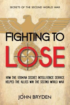 of intelligence winning the second world war with air photos books fighting to lose how the german secret intelligence