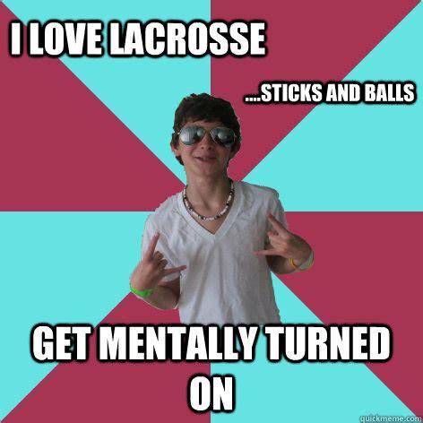 Lacrosse Memes - i love lacrosse get mentally turned on sticks and
