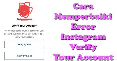 membuat instagram verified cara memperbaiki error instagram verify your account